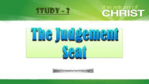 The Return of Jesus Christ and the Judgement Study 3 : 'The Judgement Seat'