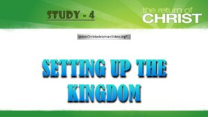The Return of Jesus Christ and the Judgement Study 4: 'SETTING UP THE KINGDOM' Video series: 2017 Study
