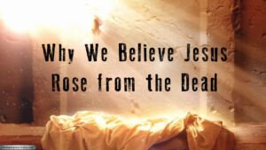 Why We Believe Jesus Rose from the Dead Video Post