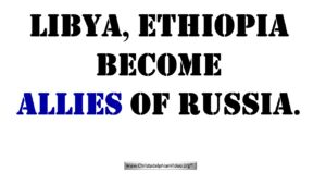Libya, Ethiopia become allies of Russia Ezekiel 38- What does this mean? Video post