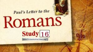 Paul's Letter To The Romans Study  'Romans Study 16 - Chapter 15'