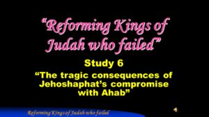 Part 8 Jerusalem Bible School 2017: Study 6 Jehoshaphat's compromise with Ahab