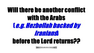 Will there be another conflict with the Arabs before Christ Returns - What does this mean? Video post