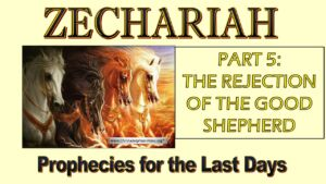 Zechariah Prophecies for the last Days Study 5