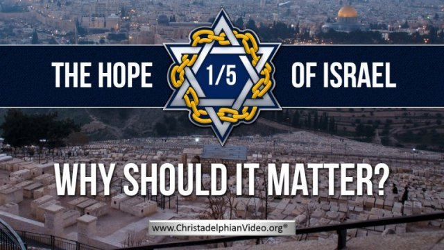 The 'HOPE' of Israel: 'The Real Bible Message!' 5 Part Video Bible Study