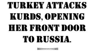Turkey attacks Kurds, opening her front door to Russia - What does this mean? Video post
