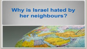 Why is Israel hated by her neighbours? Video Post