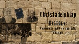 """Christadelphian History"": How the Christadelphian community arose. New Video Release"