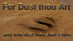 Bible Quotes   …for dust thou art, and unto dust shalt thou return Video Post
