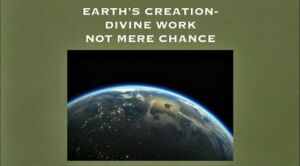 Earth's Creation: Divine Work, Not Mere Chance New Video Post