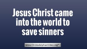 Jesus Christ came into the world to save sinners - New Video post