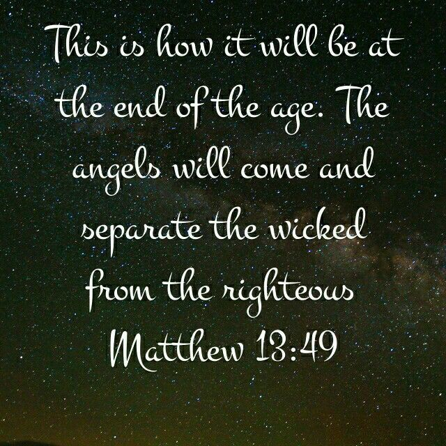 """Thoughts for July 12th. """"SO IT WILL BE AT THE CLOSE OF THE AGE"""""""