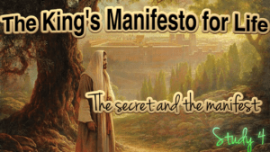 The King's Manifesto for Life - Study 4 - The secret and the manifest