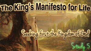 The King's Manifesto for Life - Study 5: Seeking first the Kingdom of God