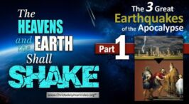 The Heavens and the Earth shall shake: (2 Videos)