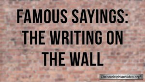 Famous Sayings: The Writing on the Wall Video Post