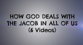 How God deals with the Jacob in all of us - 6 Part Video Bible Study