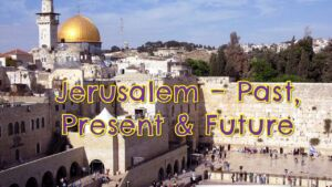 Jerusalem: Past, Present and Future