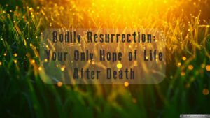 Bodily Resurrection: Your Only Hope of Life After Death Video Post