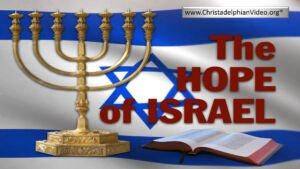The Hope Of Israel - The hope of True Bible believers. Bible Truth New Video Release