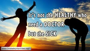 They that are whole have no need of the physician, but they that are sick Video Post