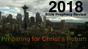 Watch: 2018 Bible Prophecy Review: Preparing for Christ's Return