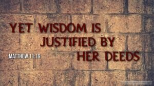"""Thought for January 9th. """"WISDOM IS JUSTIFIED BY HER DEEDS"""""""
