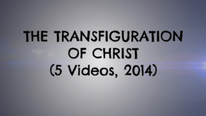 The Transfiguration of Christ: 5 Part Video Series