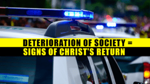 """The Deterioration of Society - A Sign that Christ will Return Soon"""