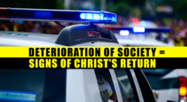 """""""The Deterioration of Society - A Sign that Christ will Return Soon"""""""