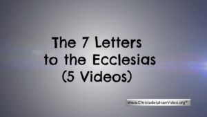 The 7 Letters to the Ecclesias - 5 Part Video Bible Study Series