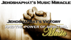 Jehoshaphat Class 4 - Jehoshaphat's Victory and the Power of Spiritual Music