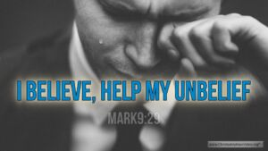"""Thought for February 13th. """"I BELIEVE, HELP MY UNBELIEF"""""""