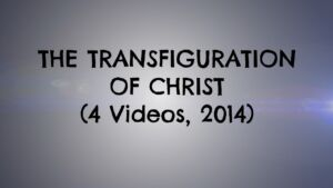 The Transfiguration of Christ: 4 Part Video Series