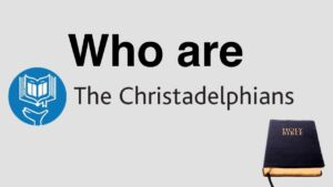Who Are the Christadelphians?