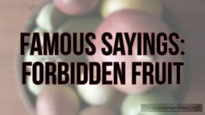 Famous Sayings: From the Bible... Forbidden Fruit