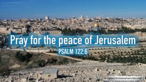 "Thought for March 13th. SONGS OF ASCENTS ""Pray for the peace of Jerusalem!"""