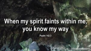 "Thought for March 19th. ""WHEN MY SPIRIT FAINTS … THEN YOU KNOW MY WAY"""