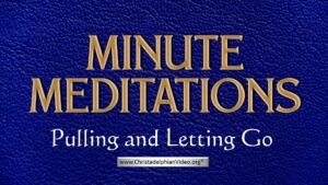 Minute Meditation -Pulling and Letting Go