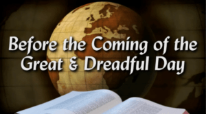 Before the Coming of the Great & Dreadful Day (5 Videos)