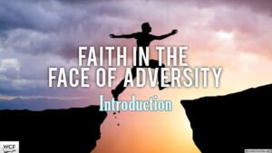 Faith in the Face Of Adversity (WCF Video Series)