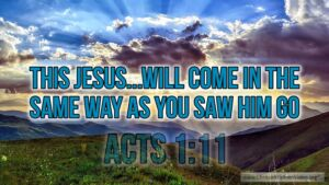 "Thought for April 25th. ""JESUS … WILL COME IN THE SAME WAY AS YOU SAW HIM GO"""
