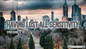 "Thought for April 6th. ""HAVING LOST ALL SENSITIVITY"""