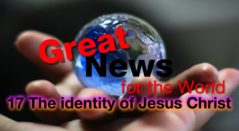 Great News For The World: 17 - The identity of Jesus Christ