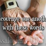 "Thought for May 18th. ""ENCOURAGE ONE ANOTHER WITH THESE WORDS"""