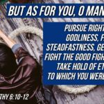 "Thought for May 24th. ""BUT AS FOR YOU … PURSUE RIGHTEOUSNESS"""