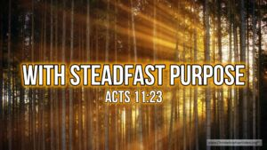 "Thought for May 3rd. ""… WITH STEADFAST PURPOSE"""
