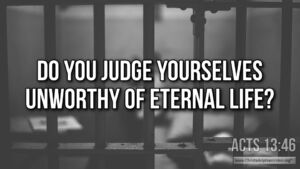 "Thought for May 4th. ""JUDGE YOURSELVES UNWORTHY OF ETERNAL LIFE"""