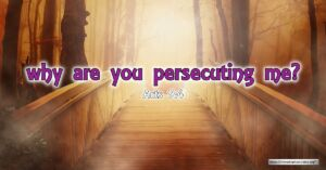 "Thought for May 1st. ""WHY ARE YOU PERSECUTING ME"""