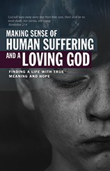 Making Sense Of Human Suffering And A Loving GOD